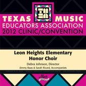 2012 Texas Music Educators Association (TMEA): Leon Heights Elementary Honor Choir by Leon Heights Elementary Honor Choir