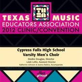 2012 Texas Music Educators Association (TMEA): Cypress Falls High School Varsity Men's Choir von Various Artists