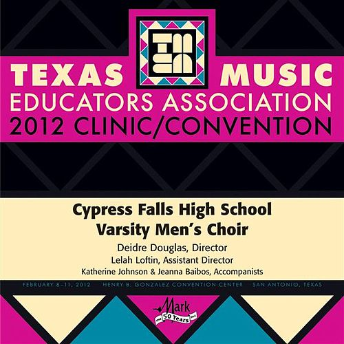 2012 Texas Music Educators Association (TMEA): Cypress Falls High School Varsity Men's Choir by Various Artists