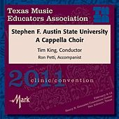2011 Texas Music Educators Association (TMEA): Stephen F. Austin State University A Cappella Choir de Various Artists
