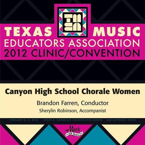 2012 Texas Music Educators Association (TMEA): Canyon High School Chorale Women by Various Artists