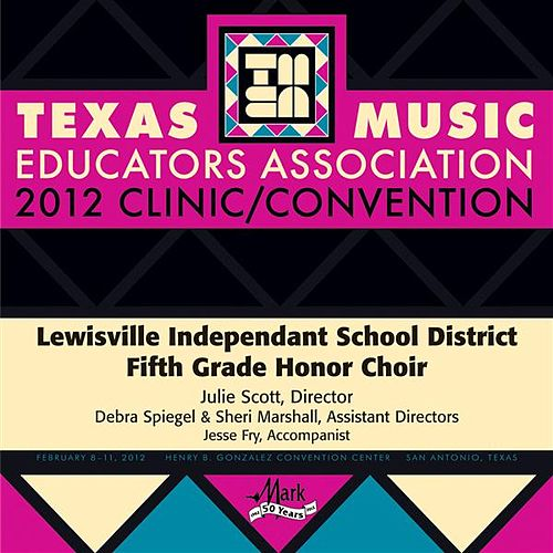 2012 Texas Music Educators Association (TMEA): Lewisville Independent School District Fifth Grade Honor Choir by Lewisville Independant School District Fifth Grade Honor Choir