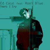 Tears I Cry by Ed Case
