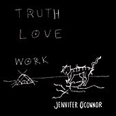 Truth Love Work by Jennifer O'Connor