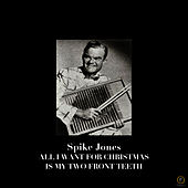Spike Jones: All I Want for Christmas Is My Two Front Teeth de Spike Jones