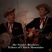 The Stanley Brothers: Echoes of Clinch Mountain von The Stanley Brothers