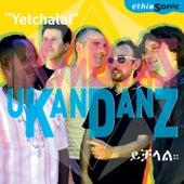 Yetchalal (EthioSonic) by Ukandanz
