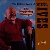 The Wayfaring Stranger - The Golden Years by Burl Ives