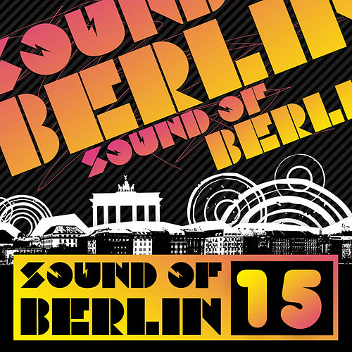 Sound of Berlin 15 - The Finest Club Sounds Selection of House, Electro, Minimal and Techno by Various Artists
