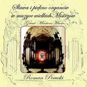 Slawa i piekno organów w muzyce wielkich Mistrzów - Great Masters Music by Roman Perucki