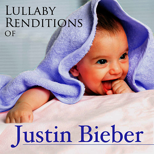 Lullaby Renditions of Justin Bieber by Lullaby Renditions