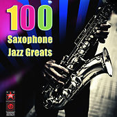 100 Saxophone Jazz Greats by Various Artists