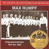 The Golden Era of the German Dance Orchestra - Max Rumpf und seine Swing Band (1937-1939) by Various Artists