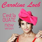 C'est la ouate (New Version) de Caroline Loeb