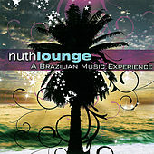 Nuth Lounge: A Brazillian Music Experience by Various Artists