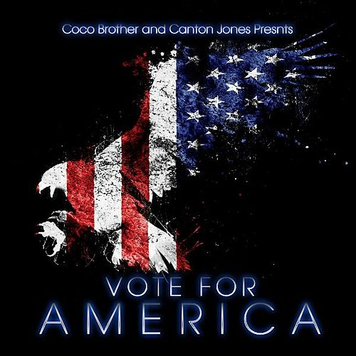 Vote for America (feat. Coco Brother) by Canton Jones