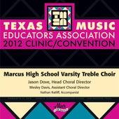 2012 Texas Music Educators Association (TMEA): Marcus High School Varsity Treble Choir by Marcus High School Varsity Treble Choir