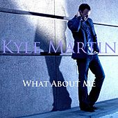 What About Me by Kyle Martin