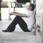 Listen Closely by Jeff Wood
