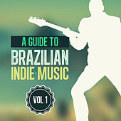 A Guide to Brazilian Indie Music Vol 1 de Various Artists