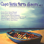 Capo Verde terra d'amore Vol. 1 (Canzoni di Cesaria Evora e Teofilo Chantre in italiano) by Various Artists