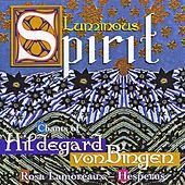 Luminous Spirit: Chants Of Hildegard von Bingen by Hildegard von Bingen