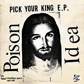 Pick Your King E.P. / Record Collectors Are Pretentious Assholes (The Fatal Erection Years: 1983-1986) von Poison Idea