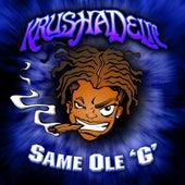Same Ole' G by Krushadelic