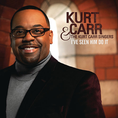I've Seen Him Do It by Kurt Carr