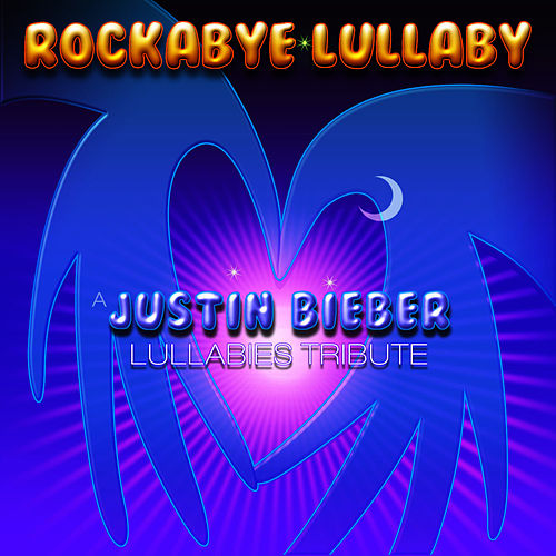 A Justin Bieber Lullabies Tribute by Rockabye Lullaby