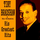 Tiny Bradshaw His Greatest Hits by Tiny Bradshaw
