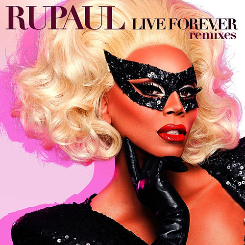 Live Forever: Remixes by RuPaul