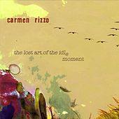 The Lost Art Of The Idle Moment by Carmen Rizzo