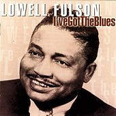 I've Got The Blues by Lowell Fulson