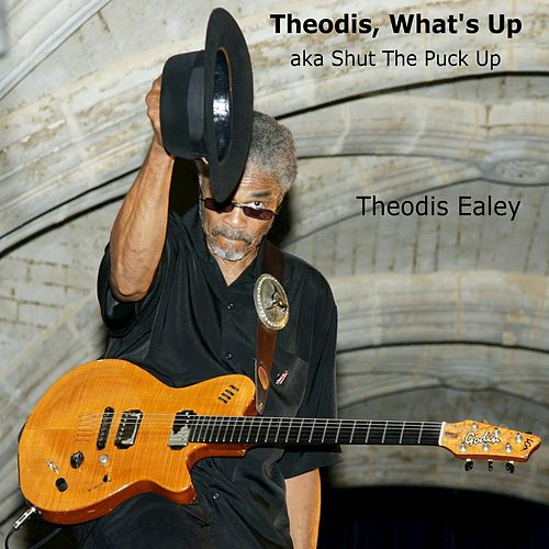 Theodis, What's Up aka Shut the Puck Up by Theodis Ealey