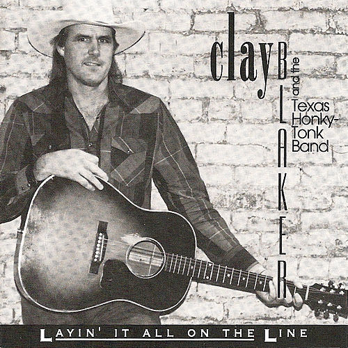 Layin' It All On The Line by Clay Blaker