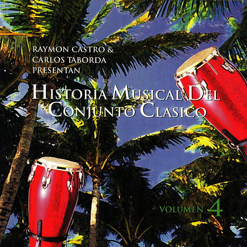 Historia Musical Del Conjunto Clasico Vol.4 by Conjunto Clasico