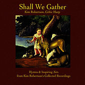 Shall We Gather by Kim Robertson
