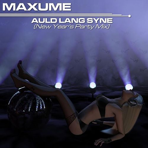 Auld Lang Syne (New Year's Party Mix) by Maxume