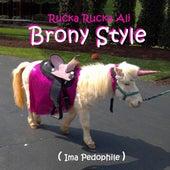 Brony Style (Ima Pedophile) by Rucka Rucka Ali