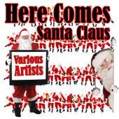 Here Comes Santa Claus de Various Artists