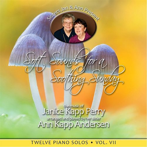 Soft Sounds for a Soothing Sunday, Vol. VII by Janice Kapp Perry