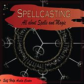 Spellcasting - All About Spells and Magic by Self Help Audio Center