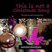 This Is Not a Christmas Song von Summerstreet.jazz