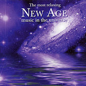 The Most Relaxing New Age Music in the Universe by Various Artists
