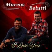 I Love You - Single (Ao Vivo) de Marcos & Belutti