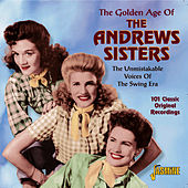 The Golden Age Of The Andrews Sisters - The Unmistakable Voices Of The Swing Era by The Andrews Sisters