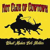 What Makes Bob Holler by Hot Club of Cowtown
