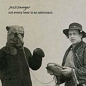 Not Every Bear Is an Astronaut by Passenger (Pop)
