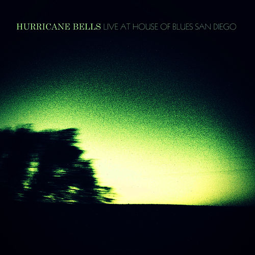 Live At The House Of Blues San Diego by Hurricane Bells